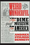 Weird and Wonderful: The Dime Museum in America by Andrea Stulman Dennett (1997-10-01)
