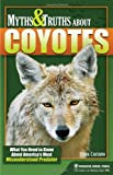 Myths and Truths about Coyotes, Carol Cartaino, 0897326946