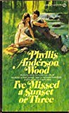 I've Missed a Sunset or Three, Phyllis A. Wood, 0451123026