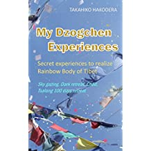 My Dzogchen Experiences: Secret experiences to realize Rainbow Body of Tibet
