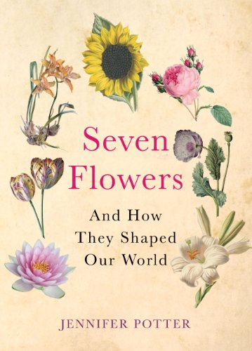 Seven Flowers: And How They Shaped Our World por Jennifer Potter