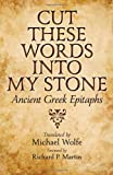 Cut These Words into My Stone : Ancient Greek Epitaphs, , 142140804X