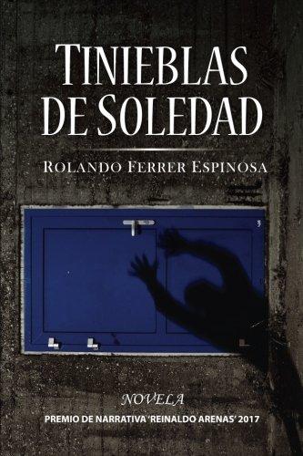 Tinieblas de soledad (Spanish Edition) [Rolando Espinosa Ferrer] (Tapa Blanda)