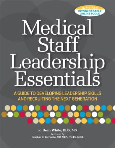 Medical Staff Leadership Essentials: A Guide to Developing Leadership Skills and Recruiting the Next Generation