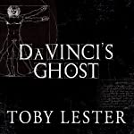 Da Vinci's Ghost: Genius, Obsession, and How Leonardo Created the World in His Own Image   Toby Lester