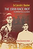 img - for In Lincoln's Shadow: The 1908 Race Riot in Springfield, Illinois by Associate Professor Roberta Senechal de la Roche PhD (2008-08-29) book / textbook / text book