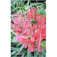 Des vers simples avec un goût de sucre (French Edition)