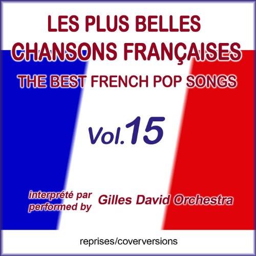 Die besten französischen Songs - Les plus belles chansons françaises - The Best French Pop Songs - Vol. 15