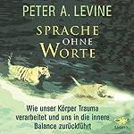 Sprache ohne Worte: Wie unser Körper Trauma verarbeitet und uns in die innere Balance zurückführt | Peter A. Levine