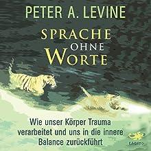 Sprache ohne Worte: Wie unser Körper Trauma verarbeitet und uns in die innere Balance zurückführt Hörbuch von Peter A. Levine Gesprochen von: Helge Heynold