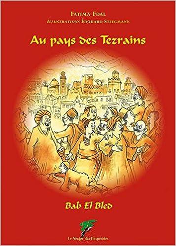 Est-ce gratuit de télécharger des livres dans le coin? Au pays des Tezrains - Bab El Bled 2952914427 PDF by Fatima Fdal,Édouard Steegmann