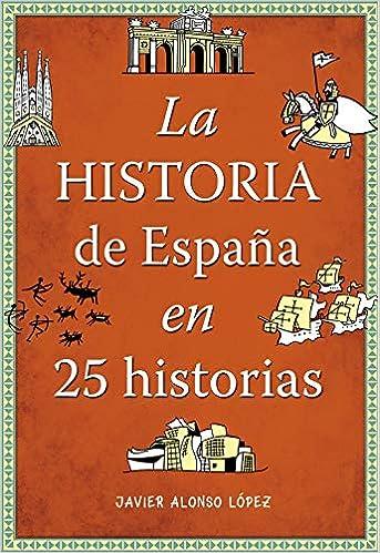 La historia de España en 25 historias No ficción ilustrados: Amazon.es: Alonso López, Javier: Libros