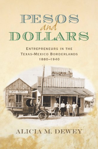 Pesos and Dollars: Entrepreneurs in the Texas-Mexico Borderlands, 1880-1940 (Connecting the Greater West Series)