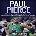 Paul Pierce: The Inspiring Story of One of Basketball's Greatest Small Forwards Audiobook by Clayton Geoffreys Narrated by Nicholas Barta