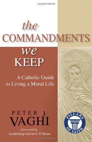 Read Online The Commandments We Keep: A Catholic Guide to Living a Moral Life (Pillars of Faith) ebook