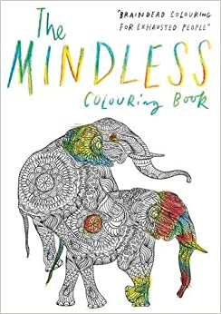Book The Mindless Colouring Book: Braindead Colouring for Exhausted People