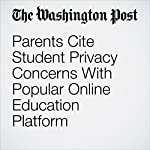 Parents Cite Student Privacy Concerns With Popular Online Education Platform | Valerie Strauss