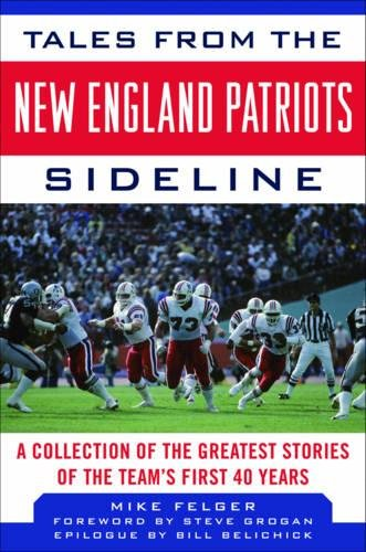 B.e.s.t Tales from the New England Patriots Sideline: A Collection of the Greatest Stories of the Team's Fir D.O.C