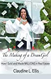 The Making of a Dream Girl!: How I Sold And Made Millions in Real Estate