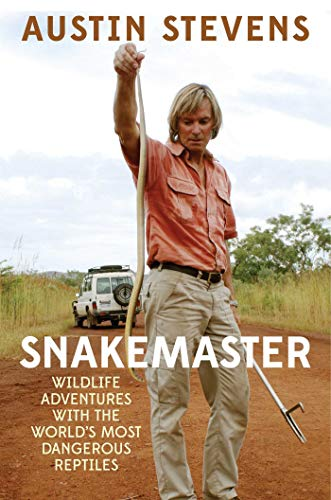 Snakemaster: Wildlife Adventures with the World?s Most Dangerous Reptiles (Planet Blue-austin)