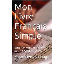 Mon Livre Français Simple: Ecrit Par Mme Henley Pour Ses Fils Charles et Lee (French Edition)