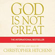 God Is Not Great: The Case Against Religion Audiobook by Christopher Hitchens Narrated by Christopher Hitchens