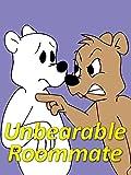 Unbearable Roommate