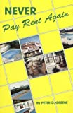 Never Pay Rent Again, Peter D. Greene, 091723300X