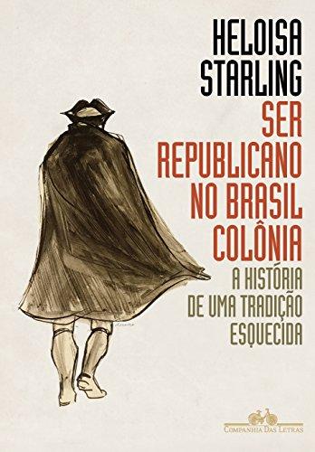 Ser Republicano no Brasil Colônia. A História de Uma Tradição Esquecida