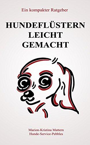 Hundeflüstern - leicht gemacht: Ein kompakter Ratgeber, leicht geschrieben (German - Kristina Coach