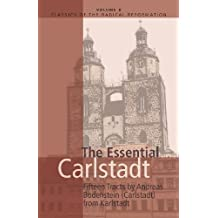 The Essential Carlstadt: Fifteen Tracts by Andreas Bodenstein (Carlstadt) from Karlstadt (Classics of the Radical Reformation)