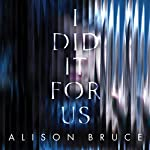 I Did It for Us | Alison Bruce