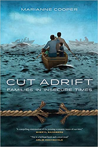 Cut Adrift: Families in Insecure Times: Marianne Cooper
