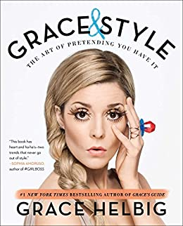 Grace & Style: The Art of Pretending You Have It by [Helbig, Grace]