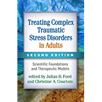 Treating Complex Traumatic Stress Disorders in Adults, Second Edition: Scientific Foundations and Therapeutic Models (English Edition)