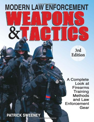 Modern Law Enforcement Weapons   Tactics  A Complete Look At Firearms Training Methods And Law Enforcement Gear