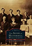 The Irish in Haverhill, Patricia Trainor O'Malley, 0738564281