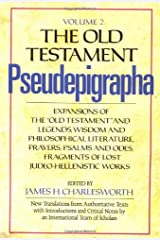 The Old Testament Pseudepigrapha, Vol. 2: Expansions of the Old Testament and Legends, Wisdom and Philosophical Literature, Prayers, Psalms, and Odes, Fragments of Lost Judeo-Hellenistic works Hardcover