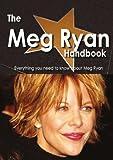 The Meg Ryan Handbook - Everything you need to know about Meg Ryan, Emily Smith, 1743040245