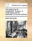The Pleasures of Imagination a Poem in Three Books by Dr Akenside [the, Mark Akenside, 117014747X