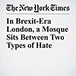 In Brexit-Era London, a Mosque Sits Between Two Types of Hate | David D. Kirkpatrick