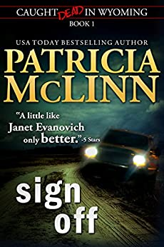 Sign Off (Caught Dead in Wyoming, Book 1) by [McLinn, Patricia]