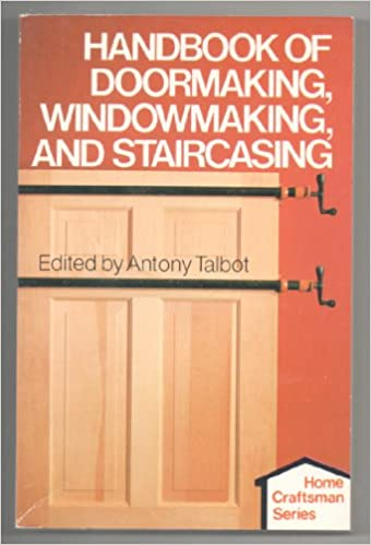 Handbook Of Doormaking, Windowmaking, And Staircasing (Home Craftsman  Series): Anthony Talbot: 9780806988962: Amazon.com: Books
