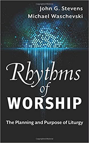 Rhythms of worship the planning and purpose of liturgy michael rhythms of worship the planning and purpose of liturgy michael waschevski john g stevens 9780664260170 amazon books fandeluxe Gallery