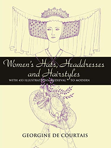 Women's Hats, Headdresses and Hairstyles: With 453 Illustrations, Medieval to Modern (Dover Fashion and Costumes) ()