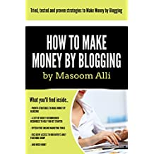 How to Make Money Online: The Comprehensive Specialist Course to Making Money by Blogging & earning up to $10 000 per month!: Tried and tested methods ... Money Online, Blogging, From Home & more!