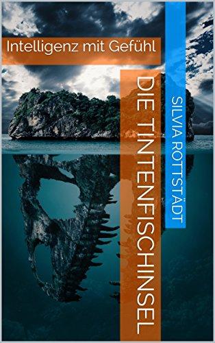 Die Tintenfischinsel: Intelligenz mit Gefühl (Künstliche Intelligenz) (German Edition)