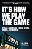 It's How We Play the Game: Build a Business. Take a Stand. Make a Difference.