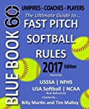 img - for Bluebook 60 - Fastpitch Softball Rules - 2017: The Ultimate Guide to (NCAA - NFHS - USA Softball / ASA - USSSA) Fast Pitch Softball Rules book / textbook / text book