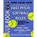 Bluebook 60 - Fastpitch Softball Rules - 2017: The Ultimate Guide to (NCAA - NFHS - USA Softball / ASA - USSSA) Fast Pitch Softball Rules